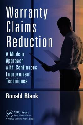 Warranty Claims Reduction: A Modern Approach with Continuous Improvement Techniques  by  Ronald Blank