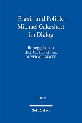 Praxis Und Politik - Michael Oakeshott Im Dialog  by  Michael Henkel