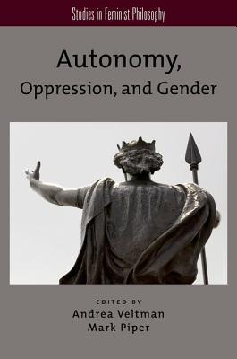 Autonomy, Oppression, and Gender  by  Andrea Veltman