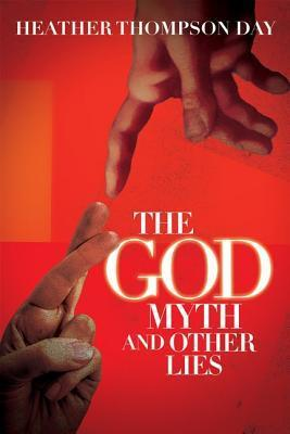 The God Myth and Other Lies Heather Thompson Day