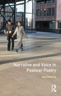 Narrative and Voice in Postwar Poetry (Studies in Twentieth-Century Literature (Longman  by  Neil Roberts