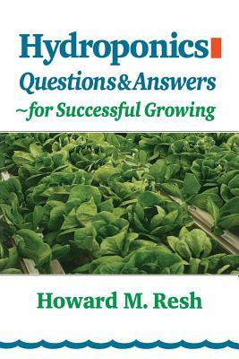 Hydroponics: Questions & Answers for Successful Growing  by  Howard M. Resh