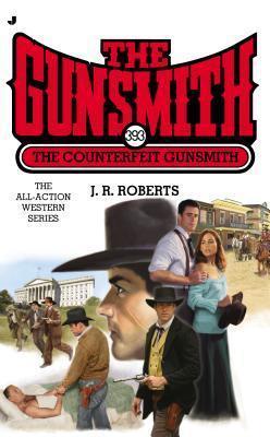 The Counterfeit Gunsmith (The Gunsmith, #393) J.R. Roberts
