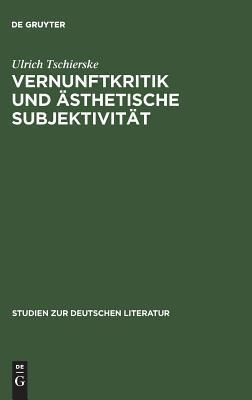 Vernunftkritik Und Asthetische Subjektivitat Ulrich Tschierske