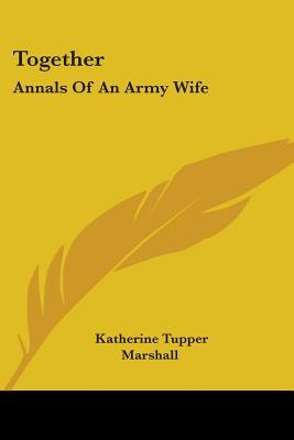 Together: Annals Of An Army Wife Katherine Tupper Marshall