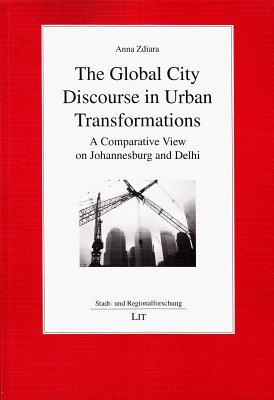 The Global City Discourse in Urban Transformations: A Comparative View on Johannesburg and Delhi Anna Zdiara