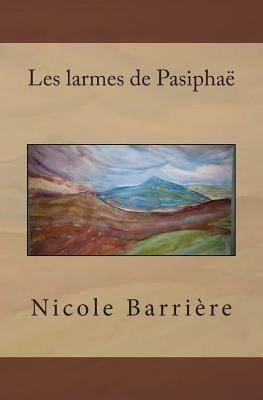 Les Larmes de Pasiphae  by  Nicole Barriere