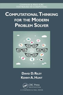 Computational Thinking for the Modern Problem Solver  by  David D. Riley