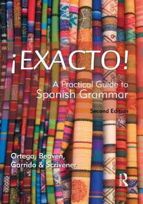 Exacto!: A Practical Guide to Spanish Grammar Ane Ortega