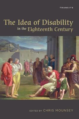 The Idea of Disability in the Eighteenth Century Chris Mounsey