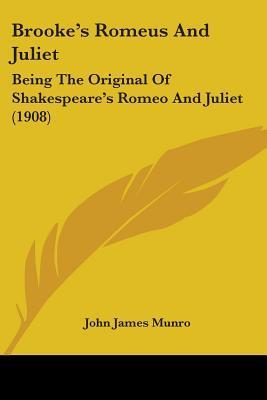 Brookes Romeus and Juliet: Being the Original of Shakespeares Romeo and Juliet (1908)  by  Arthur Brooke