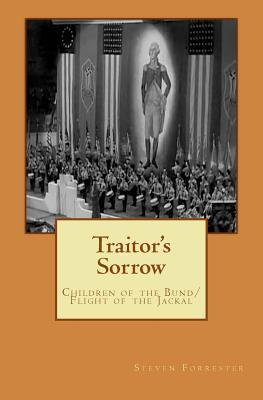 Traitors Sorrow: Children of the Bund/ Flight of the Jackal  by  MR Steven D Forrester