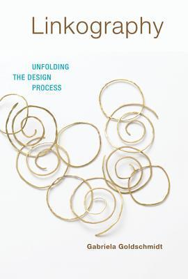Linkography: Unfolding the Design Process  by  Gabriela Goldschmidt