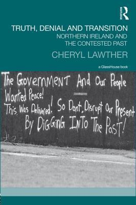 Truth, Denial and Transition: Northern Ireland and the Contested Past  by  Cheryl Lawther
