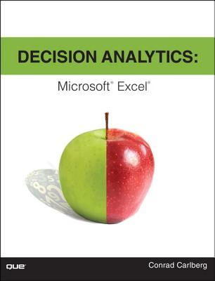 Decision Analytics: Microsoft Excel  by  Conrad Carlberg