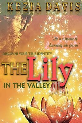 The Lily in the Valley: Discover Your True Identity Kezia Davis