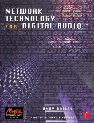 Network Technology for Digital Audio (Music Technology) (Music Technology) Andy  Bailey