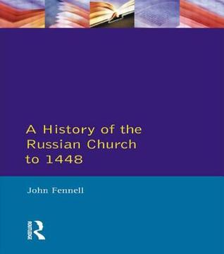 A History of the Russian Church to 1448  by  John L.I. Fennell