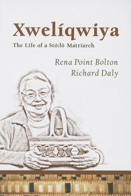 Xweliqwiya, the Life Story of a Sto: Lo Matriarch  by  Rena Point Bolton