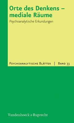 Orte Des Denkens - Mediale Raume: Psychoanalytische Erkundungen Lars Church-Lippmann