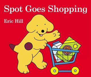 Spot Goes Shopping Eric Hill