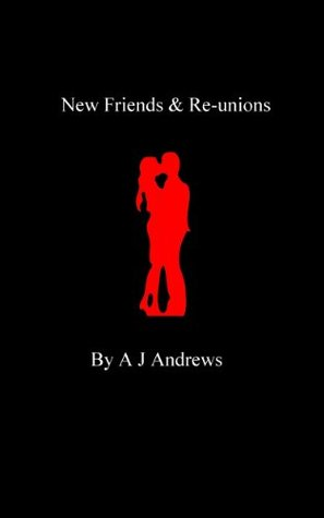 New Friends & Re-Unions  by  A.J. Andrews