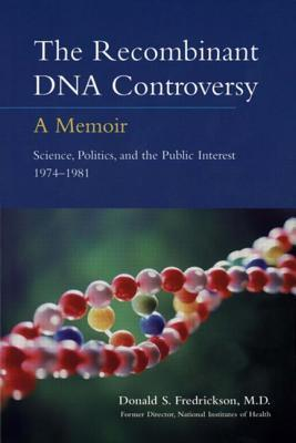 The Recombinant DNA Controversy: A Memoir  by  Donald S. Fredrickson