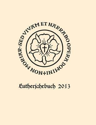 Lutherjahrbuch 80. Jahrgang 2013: Organ Der Internationalen Lutherforschung  by  Christopher Spehr