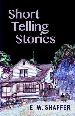 Short Telling Stories  by  E W Shaffer