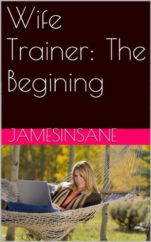 Wife Trainer: The Begining  by  Jamesinsane