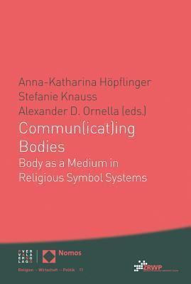 Commun(icat)Ing Bodies: Body as a Medium in Religious Symbol Systems  by  Anna-Katharina Hopflinger