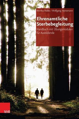 Ehrenamtliche Sterbebegleitung: Handbuch Mit Ubungsmodulen Fur Ausbildende  by  Wolfgang Heinemann