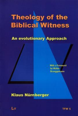 Theology Of The Biblical Witness: An Evolutionary Approach  by  Klaus Nürnberger
