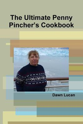 The Ultimate Penny Pinchers Cookbook  by  Dawn Lucan