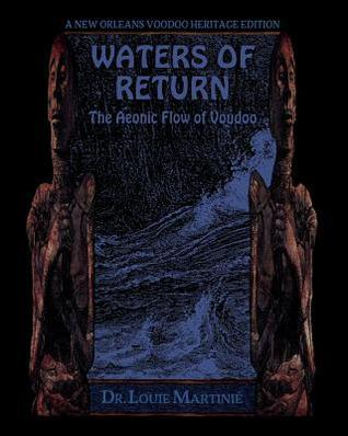 Waters of Return: The Aeonic Flow of Voudoo  by  Louis Martini