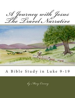 The Travel Narrative Luke 9-19: A Journey with Jesus Bible Study Mary Cooney