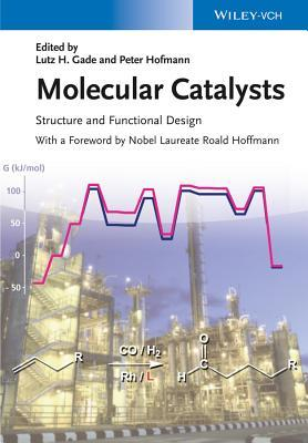Molecular Catalysts: Structure and Functional Design  by  Lutz H. Gade
