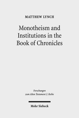 Monotheism and Institutions in the Book of Chronicles: Temple, Priesthood, and Kingship in Post-Exilic Perspective. Studies of the Sofja Kovalevskaja Research Group on Early Jewish Monotheism. Vol. I  by  Matthew Lynch