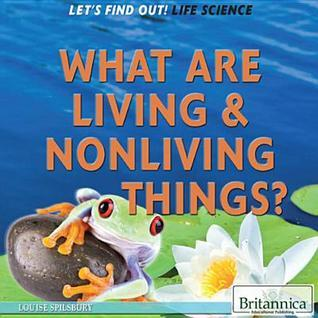 What Are Living and Nonliving Things? Louise Spilsbury