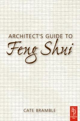 Architects Guide to Feng Shui: Exploding the Myth  by  Cate Bramble