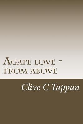Agape Love from Above  by  Clive C Tappan