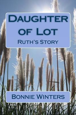 Daughter of Lot: Ruths Story  by  Bonnie Winters