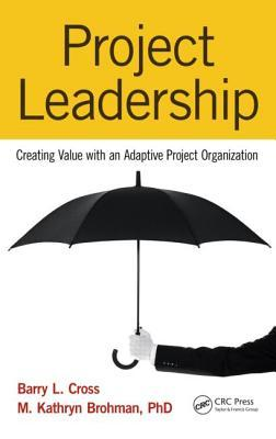 Project Leadership: Creating Value with an Adaptive Project Organization  by  Barry L. Cross