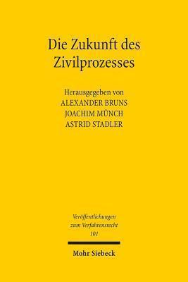Die Zukunft Des Zivilprozesses: Freiburger Symposion Am 27. April 2013 Anlasslich Des 70. Geburtstages Von Rolf Sturner Alexander Bruns