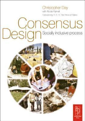 Consensus Design: Socially Inclusive Process  by  Christopher Day