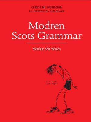 Modren Scots Grammar: Wirkin Wi Wirds  by  Christine Robinson