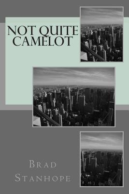 Not Quite Camelot  by  Brad Stanhope