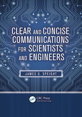 Clear and Concise Communications for Scientists and Engineers  by  James G. Speight
