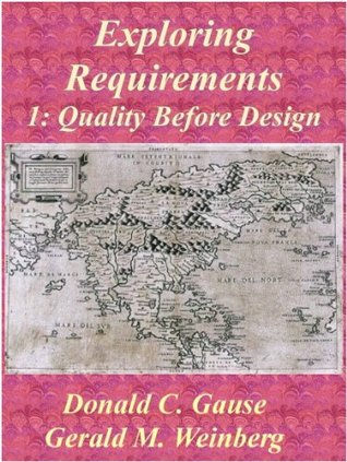 Exploring Requirements 1: Quality Before Design Donald C. Gause