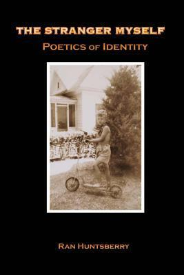 The Stranger Myself: Poetics of Identity Ran Huntsberry